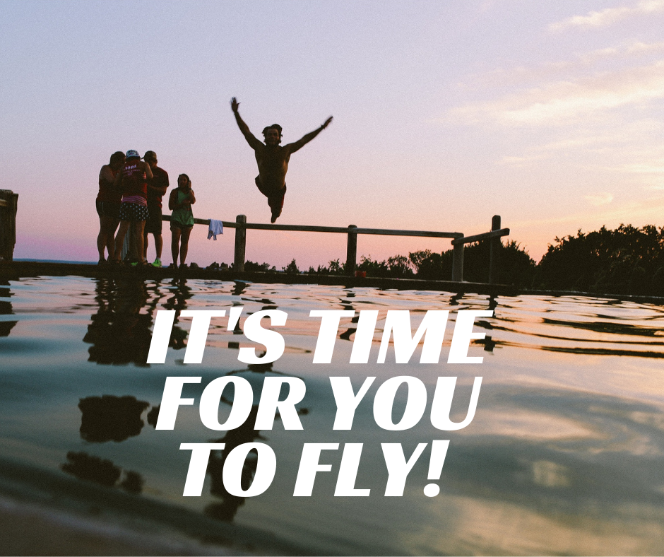 It's time for you to fly!